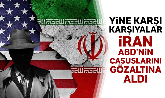 İran'dan 'ABD ve yabancı ülke casuslarını gözaltına aldık' açıklaması