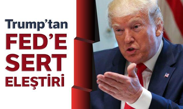 Trump'tan Fed'e sert eleştiri