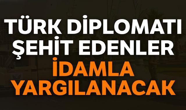 Türk diplomatı şehit edenler idamla yargılanacak