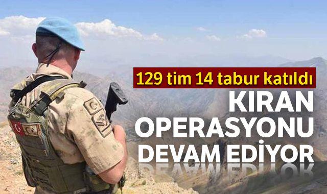 129 tim 14 tabur katıldı! 'Kıran' operasyonu devam ediyor