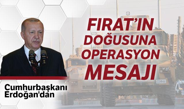 Cumhurbaşkanı Erdoğan'dan Fırat'ın doğusuna operasyon mesajı