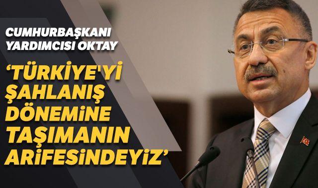 Cumhurbaşkanı Yardımcısı Oktay: Türkiye'yi şahlanış dönemine taşımanın arifesindeyiz