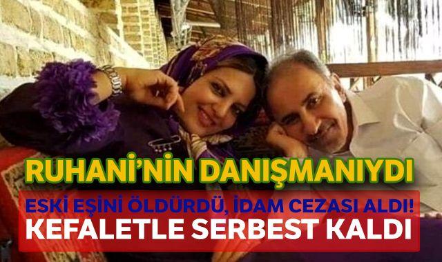 Eşini öldüren Ruhani'nin eski danışmanı, kefaletle serbest bırakıldı