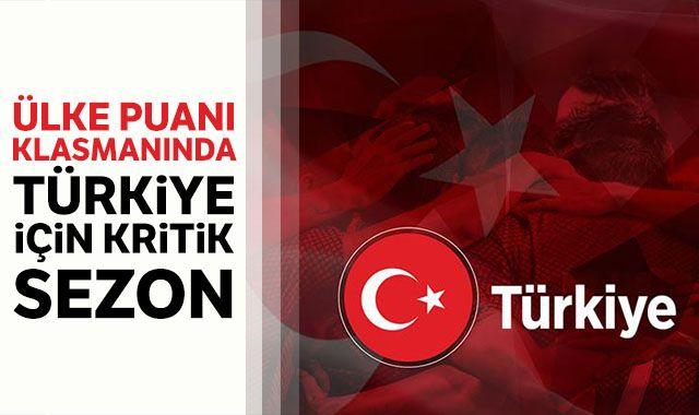 Ülke puanı klasmanında Türkiye için kritik sezon