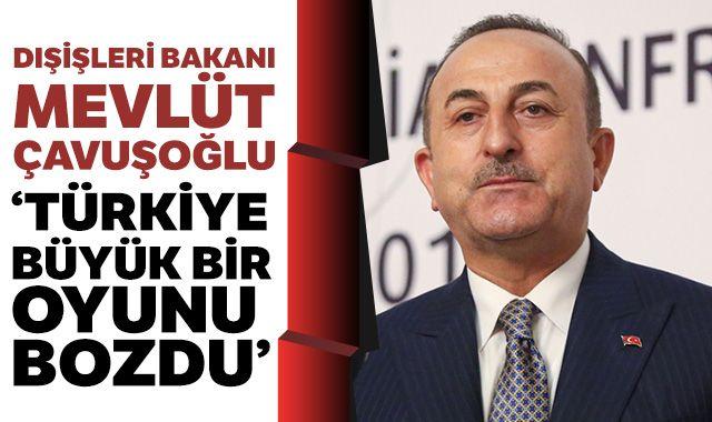 'Türkiye büyük bir oyunu bozdu'