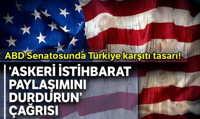 ABD Senatosunda Türkiye karşıtı tasarı! Askeri istihbaratı durdurun