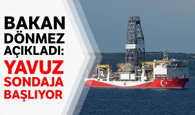Bakan Dönmez duyurdu: Yavuz, bugün ya da yarın ilk sondajına başlamış olacak