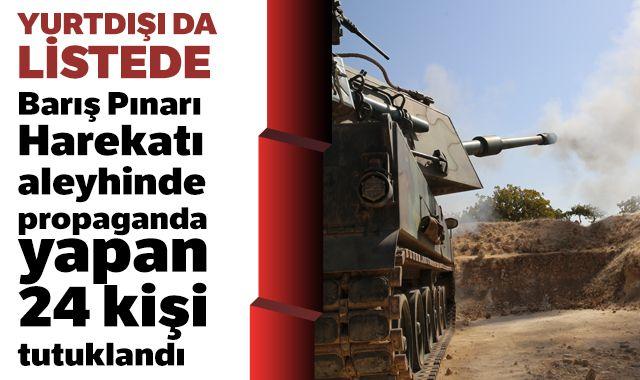 Barış Pınarı Harekatı aleyhinde propaganda yapan 24 kişi tutuklandı