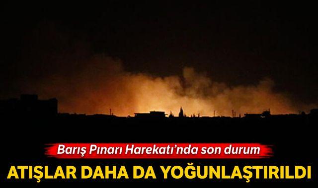 Barış Pınarı Harekatı'nda son durum: Atışlar daha da yoğunlaştırıldı