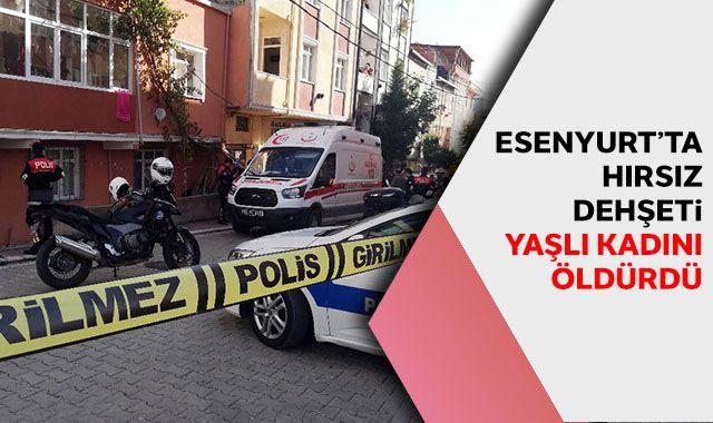 Esenyurt'ta hırsız dehşeti: Yaşlı kadını öldürdü