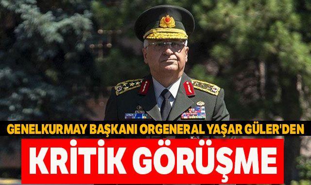 Genelkurmay Başkanı Orgeneral Yaşar Güler'den önemli görüşme