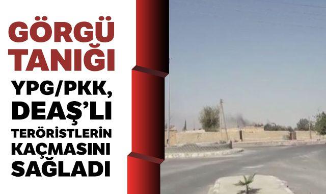 Görgü tanığı: 'YPG/PKK, DEAŞ'lı teröristlerin kaçmasını sağladı'