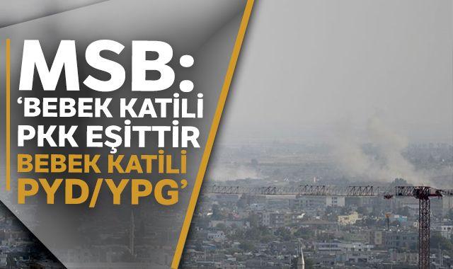 MSB: Bebek katili PKK eşittir bebek katili PYD/YPG