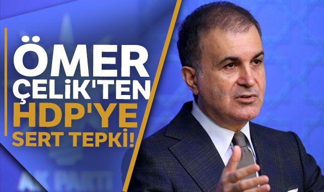 Ömer Çelik'ten HDP'ye sert tepki!