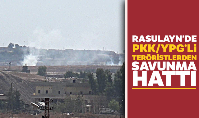 Rasulayn'de PKK/YPG'li teröristlerden savunma hattı