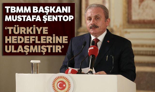 TBMM Başkanı Şentop: Türkiye hedeflerine ulaşmıştır