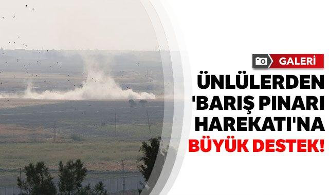 Ünlülerden 'Barış Pınarı Harekatı'na büyük destek!