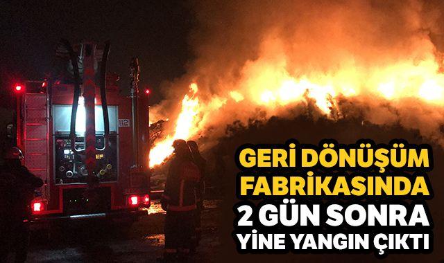 Geri dönüşüm fabrikasında 2 gün sonra yine yangın çıktı