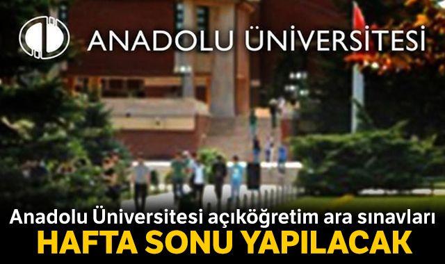 Anadolu Üniversitesi açıköğretim ara sınavları hafta sonu yapılacak