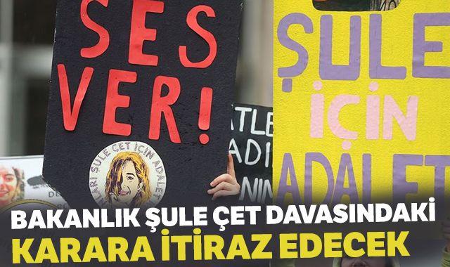 Bakanlık Şule Çet davasında karara itiraz edecek