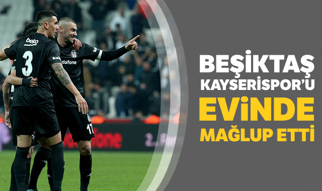 Beşiktaş, Kayserispor'u evinde mağlup etti