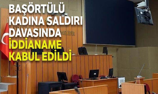 Beşiktaş'ta başörtülü kadına saldırı davasında iddianame kabul edildi