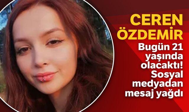 Ceren Özdemir bugün 21 yaşında olacaktı! Sosyal medyadan mesaj yağdı