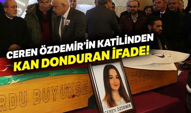 Ceren Özdemir'in katilinin ilk ifadesi ortaya çıktı!