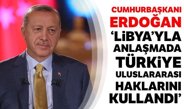 Cumhurbaşkanı Erdoğan: Libya'yla anlaşmada Türkiye uluslararası haklarını kullandı