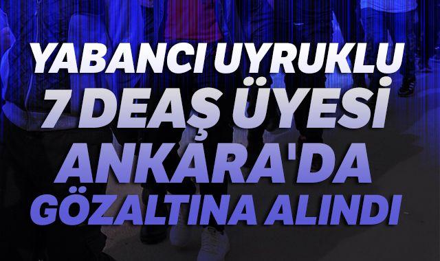 DEAŞ'a bir darbe daha! Ankara'da gözaltına alındılar