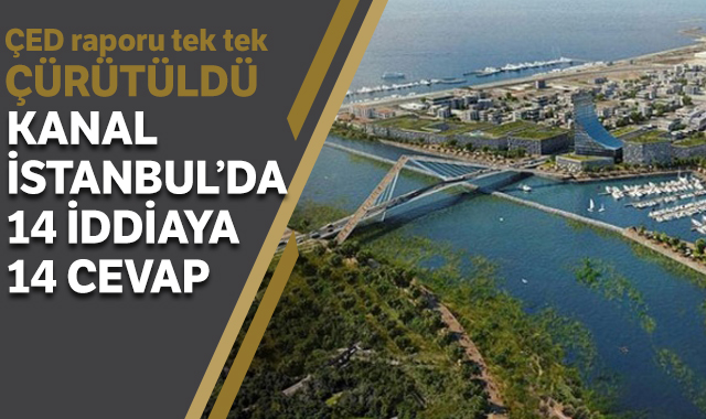 Kanal İstanbul'da 14 iddiaya 14 cevap