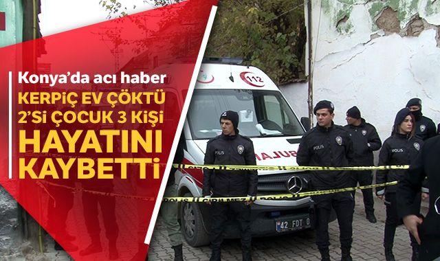 Konya'da kerpiç evde göçük: 3 kişi hayatını kaybetti