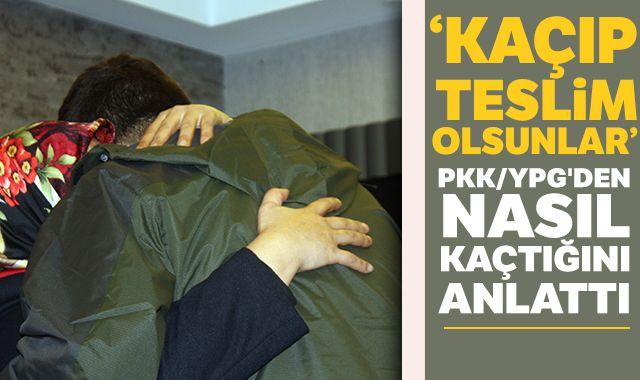 PKK/YPG'den nasıl kaçtığını anlattı