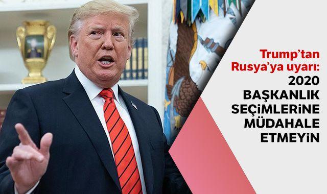 Trump'tan Rusya'ya uyarı: 2020 başkanlık seçimlerine müdahale etmeyin