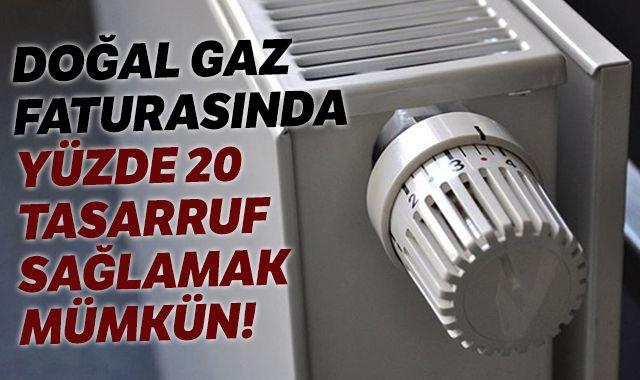 Doğal gaz faturasında yüzde 20 tasarruf sağlamak mümkün!