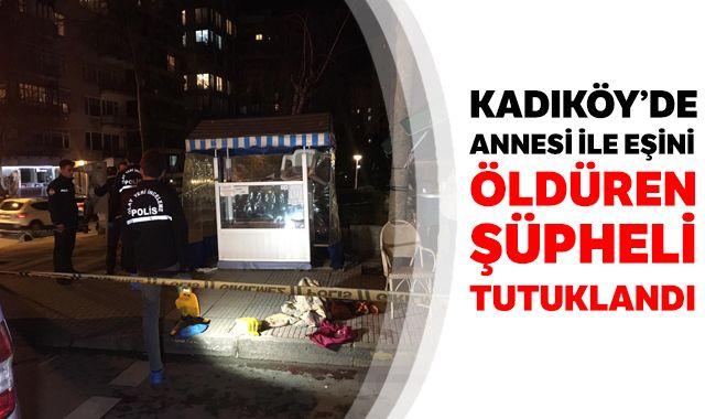 Kadıköy'de annesini ile eşini öldüren şüpheli tutuklandı