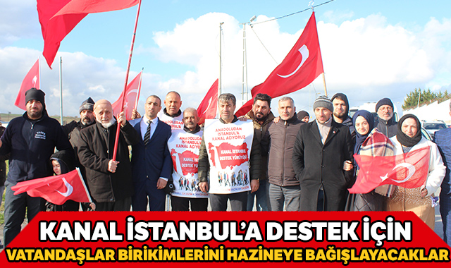 Kanal İstanbul'a destek için vatandaşlar birikimlerini hazineye bağışlayacaklar