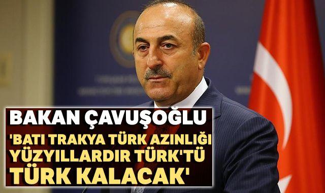 Bakan Çavuşoğlu: 'Batı Trakya Türk Azınlığı yüzyıllardır Türk'tü, Türk kalacak'
