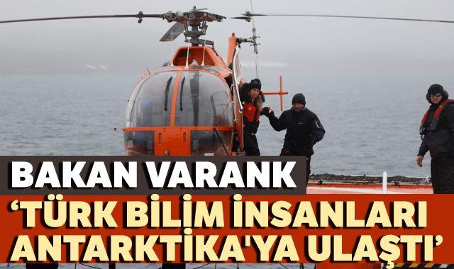Bakan Varank: 4. Ulusal Antarktika Bilim Seferi  heyeti beyaz kıtaya ulaştı