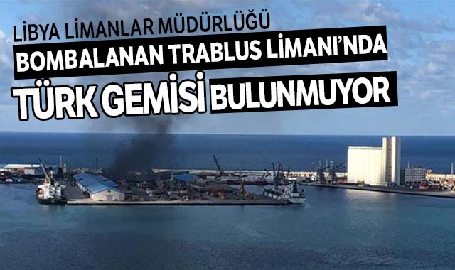 Bombalanan Trablus Limanı'nda Türk gemisi bulunmuyor