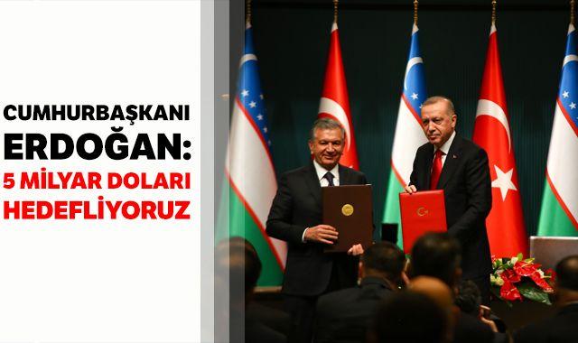 Cumhurbaşkanı Erdoğan: 5 milyar dolara çıkarmayı hedefliyoruz