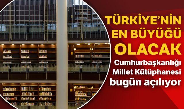 Cumhurbaşkanlığı Millet Kütüphanesi bugün açılıyor... Türkiye'nin en büyüğü olacak