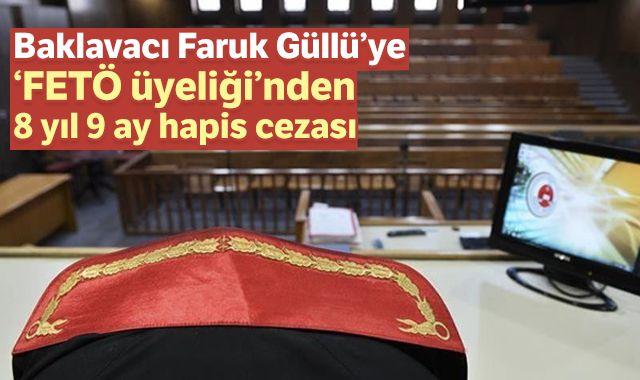 Faruk Güllü'ye 'FETÖ üyeliği'nden 8 yıl 9 ay hapis cezası