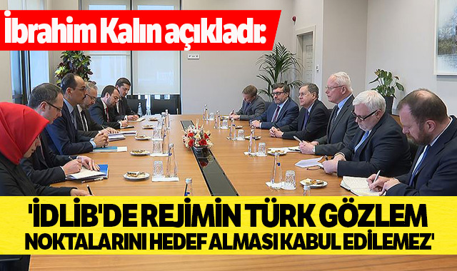 İbrahim Kalın: Türk gözlem noktalarının hedef alınması kabul edilemez