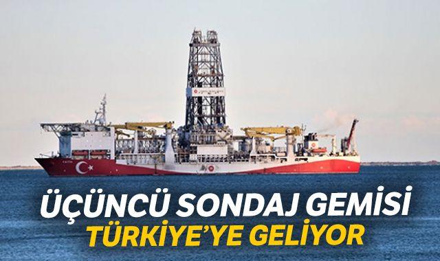 Üçüncü sondaj gemisi Türkiye'ye geliyor