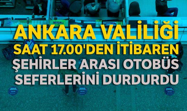 Ankara Valiliği, saat 17.00'den itibaren şehirler arası otobüs seferlerini durdurdu