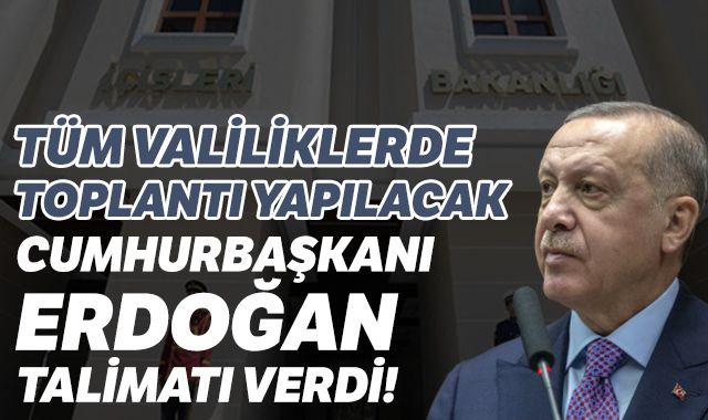 Cumhurbaşkanı Erdoğan talimat verdi! Tüm valiliklerde toplantı yapılacak