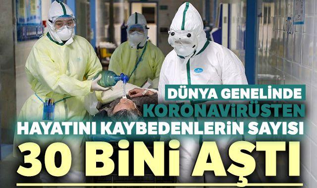 Dünyada koronavirüs salgını nedeniyle ölenlerin sayısı 30 bini aştı