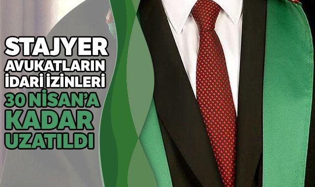 Stajyer avukatların idari izni 30 Nisan'a kadar uzatıldı