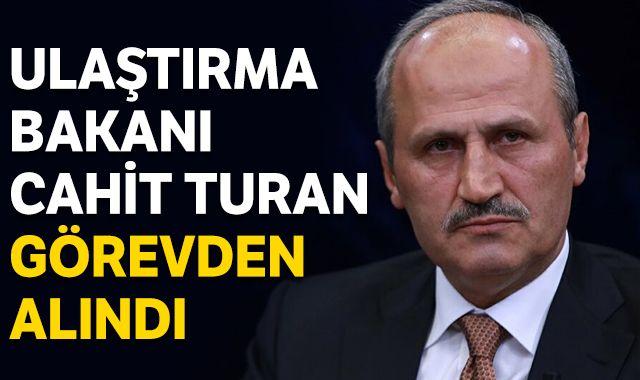 Ulaştırma Bakanı Cahit Turan görevden alındı